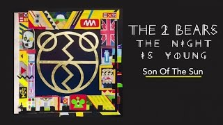 The 2 Bears - Son of the Sun