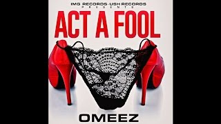 Omeez - Act A Fool [DIRTY]