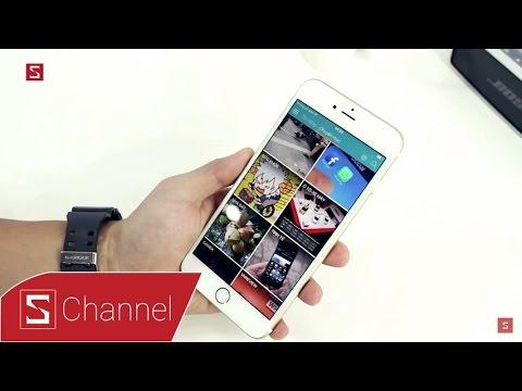 Schannel – Đánh giá chi tiết iPhone 6S Plus: Tốt hơn, nhưng chưa phải tốt nhất!