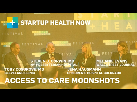 StartUp Health NOW: Access to Care Moonshots: Delivering Quality Care to the World