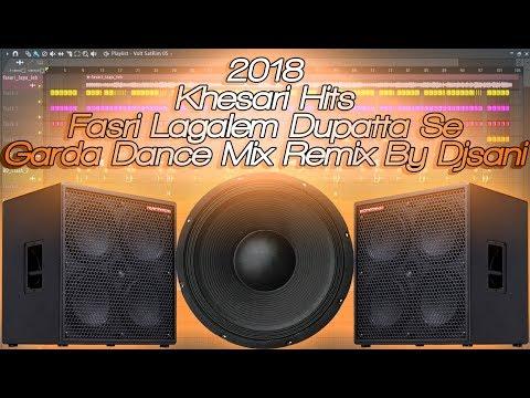 ◆Khesarilal Super Hits◆Fasri Lagalem Dupatta Se◆Garda Dance Mix◆Remix By {Djsani} Mp3 And Flp Free◆