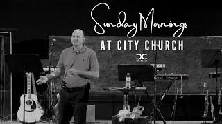 City Church I Dr  Tim Carter I 7-11-21