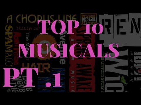 My TOP 10 MUSICALS And Why You Should Love Them Also PART ONE