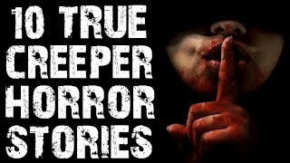 10 TRUE Disturbing & Terrifying Creeper Horror Stories | (Scary Stories)