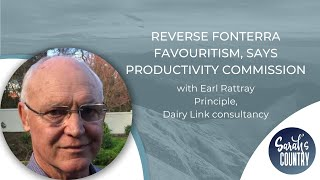 """Reverse Fonterra Favouritism, says Productivity commission"" with Earl Rattray"