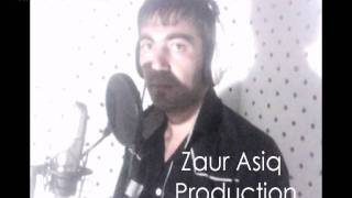 ZauR Aşiq - Qaqaş Dəymə Mənə 2011 Exclusive