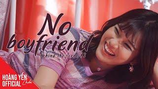 Behind The Scenes - MV No Boyfriend - P3 | Hoàng Yến Chibi