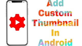How to Add custom Thumbnail on Android