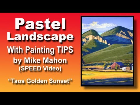 Pastel Speed Landscape with Painting Tips by Mike Mahon – Taos Golden Sunset