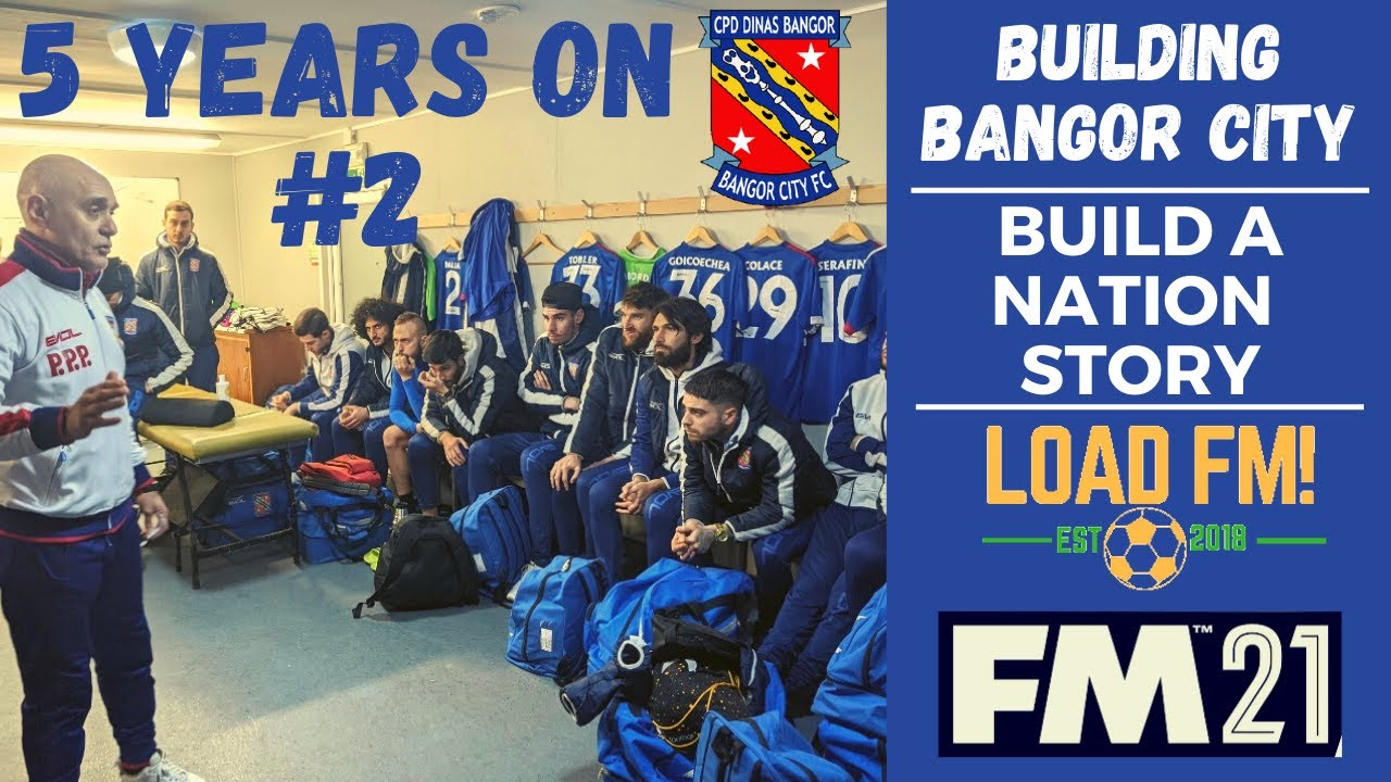 Download FM21 | Building Bangor City | 5 YEARS ON REVISITED - Part 2 | Football Manager 2021