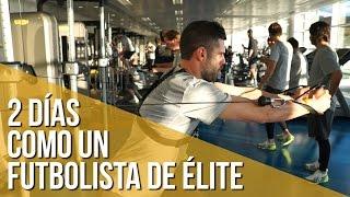 2 días como un futbolista de élite // Descubre cómo entrena un profesional