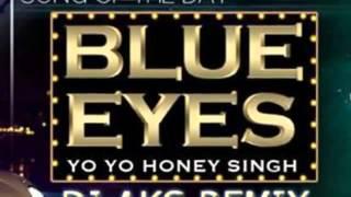 Yo Honey Singh Blue Eyes DJ AKS Remix 2014