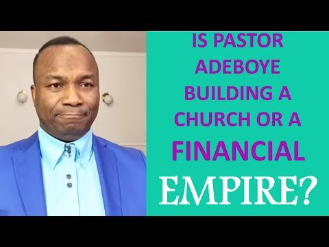 2018-04-09: IS PASTOR ADEBOYE BUILDING A CHURCH OR A FINANCIAL EMPIRE?