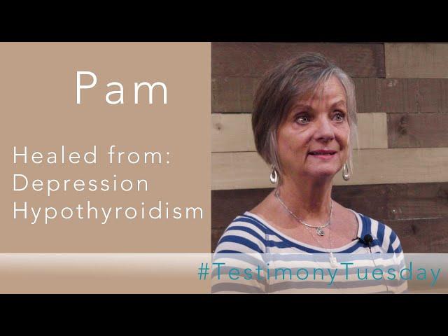 Depression Gone, Hypothyroidism Healed! - Pam's Testimony - #testimonytuesday