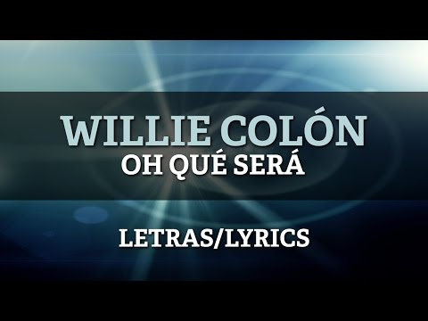 Ver Video de Willie Colon Willie Colon - Oh Que Sera