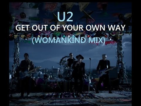 U2 - Get Out Of Your Own Way - Womankind Mix
