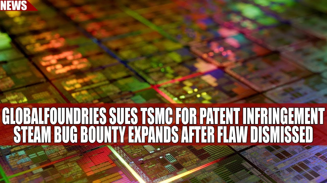 GlobalFoundries Sues TSMC for Patent Infringement | Steam Bug Bounty  Expands After Flaw Dismissed