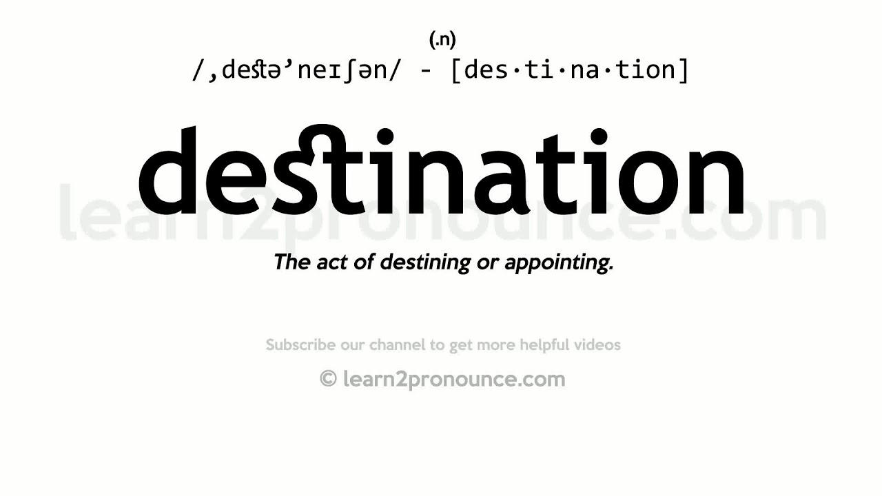Pronunciation of Destination  Definition of Destination