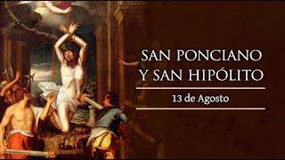 AGOSTO 13   SANTOS PONCIANO E HIPOLITO /EL SANTO DEL DIA
