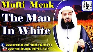 The Man In White - Mufti Ismail Menk - 02 Aug 2015