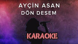 Ayçin Asan - Dön Desem (Karaoke Video) Resimi