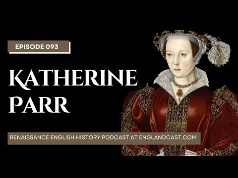 Renaissance English History Podcast episode 093: Tudor Times on Katherine Parr
