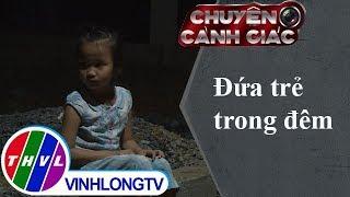 THVL | Chuyện cảnh giác: Đứa trẻ trong đêm