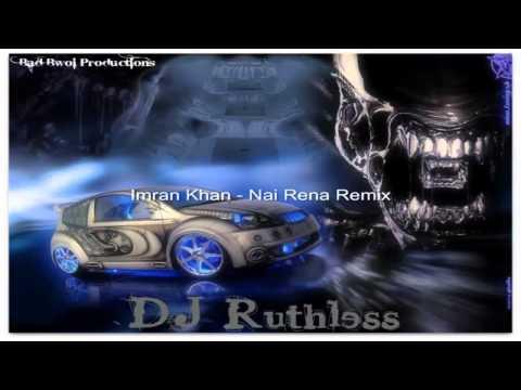 DJ Ruthless - Imran Khan - Nai Rena Remix.mp4