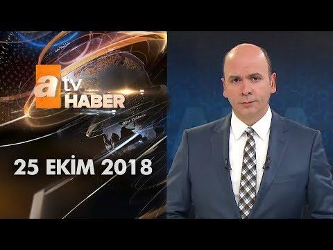 Atv Ana Haber | 25 Ekim 2018