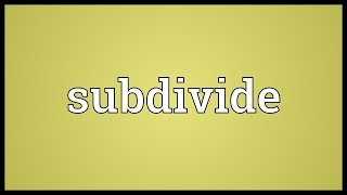 Subdivide Meaning
