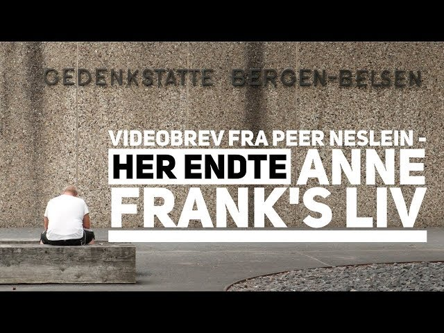 Videobrev Fra Peer Neslein - Her endte Anne Frank's liv
