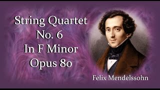 Mendelssohn - String Quartet No. 6 In F Minor Opus 80