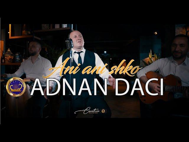 Adnan Daci   Ani ani shko (Official video )