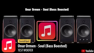 Test Woofer - Onur Ormen - Soul (Bass Boosted)