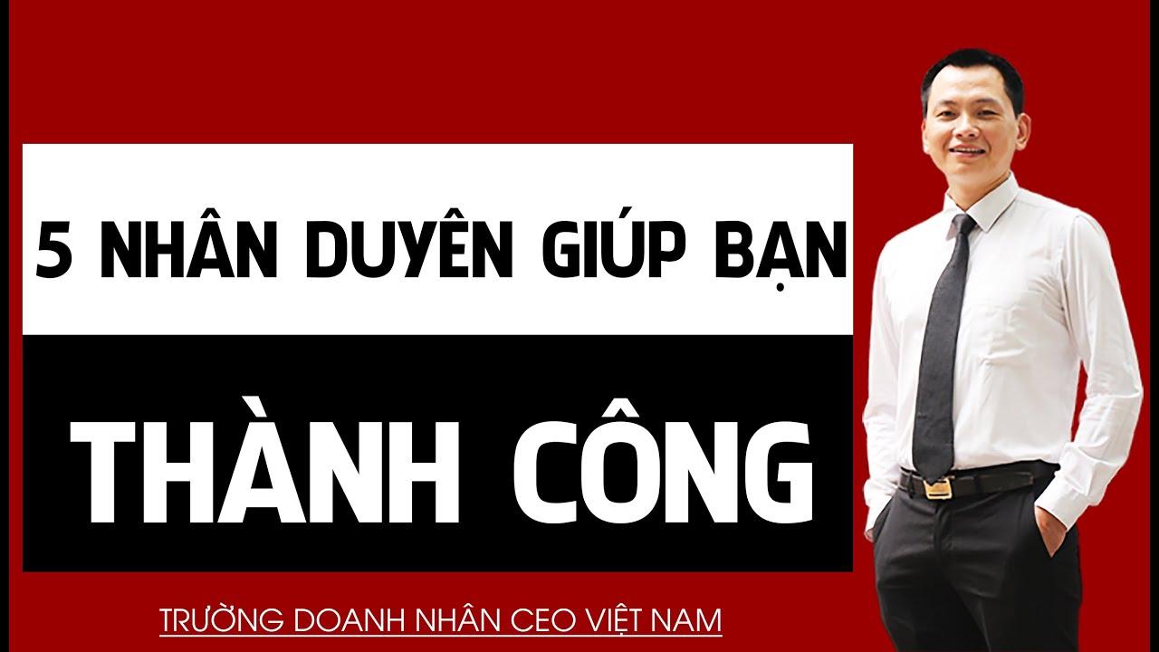 5 Nhân Duyên Giúp Bạn Tiến Tới Thành Công   Trường Doanh Nhân Ceo Việt Nam