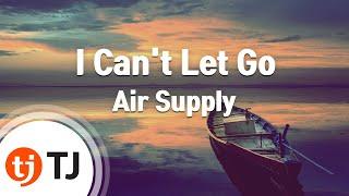 I Can't Let Go_Air Supply_TJ노래방 (Karaoke/lyrics/romanization/KOREAN)