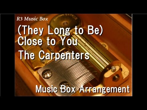 They Lg to Be Close to YouThe Carpenters Music Box