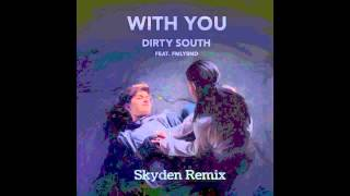 Dirty South ft. FMLYBND - With You (Skyden Remix) [Free Download]