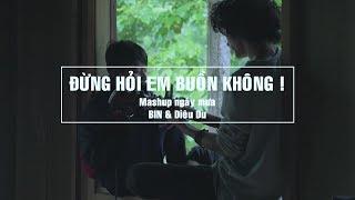 Mashup ĐỪNG HỎI EM BUỒN KHÔNG ! || BIN & Diêu Du || #Hianhtrai ♪♪