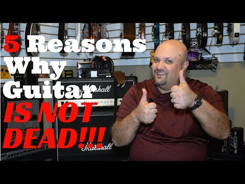 5 Reasons Why Guitar Is NOT Dead!