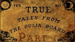 TRUE Tales of the Ouija Board (Part 1)