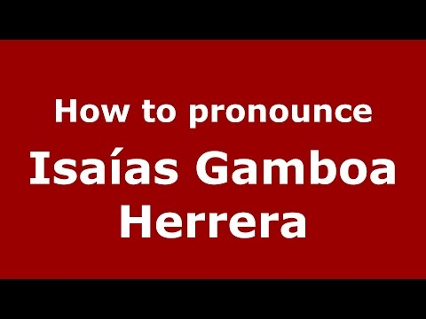 How to pronounce Isaías Gamboa Herrera (Colombian Spanish/Colombia)  - PronounceNames.com
