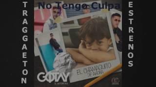 Gotay - 09. No Tengo Culpa - El Chamaquito De Ahora 2017
