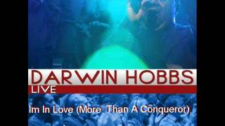 Watch Darwin Hobbs Im In Love more Than A Conqueror video
