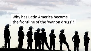 Why has Latin America become the frontline of the 'war on drugs'?