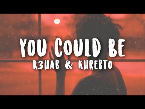 R3hab & Khrebto - You Could Be | WITH LYRICS