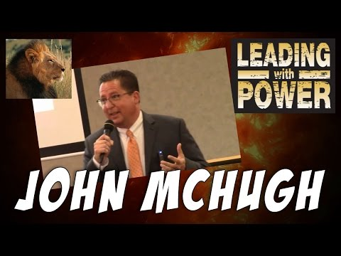 Lessons in Leadership - John McHugh - Leading With Power - 2017