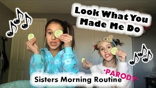 Taylor Swift - Look What You Made Me Do - PARODY - SISTERS MORNING ROUTINE