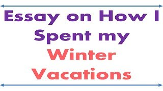 Essay on How I Spent my Winter Vacations