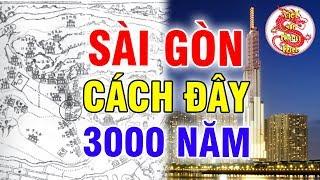 Tóm Tắt Nhanh Khái Quát Sự Hình Thành Vùng Đất Sài Gòn Cách Đây 3000 Năm Trong Lịch Sử Việt Nam